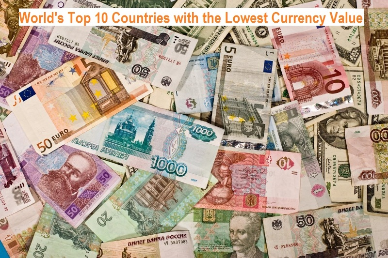 World S Top 10 Countries With The Lowest Currency Value